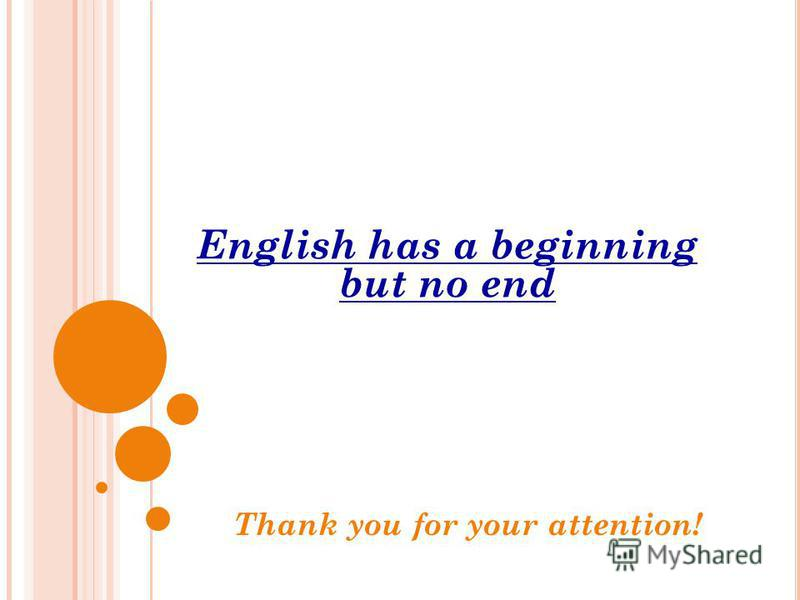 English has a beginning but no end Thank you for your attention!