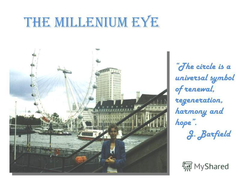 THE MILLENIUM EYE The circle is a universal symbol of renewal, regeneration, harmony and hope. J. Barfield