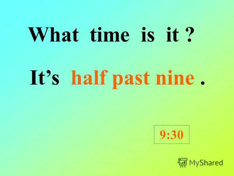 What time is it ? Its half past one. 1:30