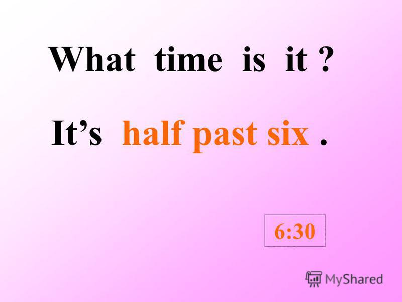 What time is it ? Its half past nine. 9:30