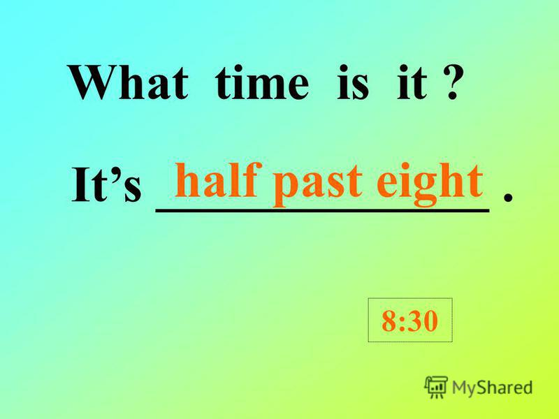 What time is it ? Its _____________. 11:30 half past eleven