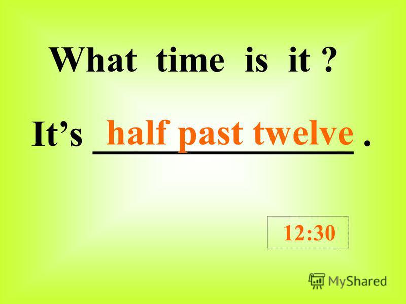 What time is it ? Its _____________. 2:30 half past two