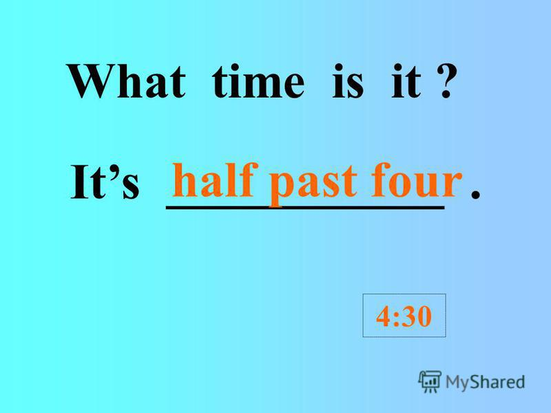 What time is it ? Its ______________. 12:30 half past twelve