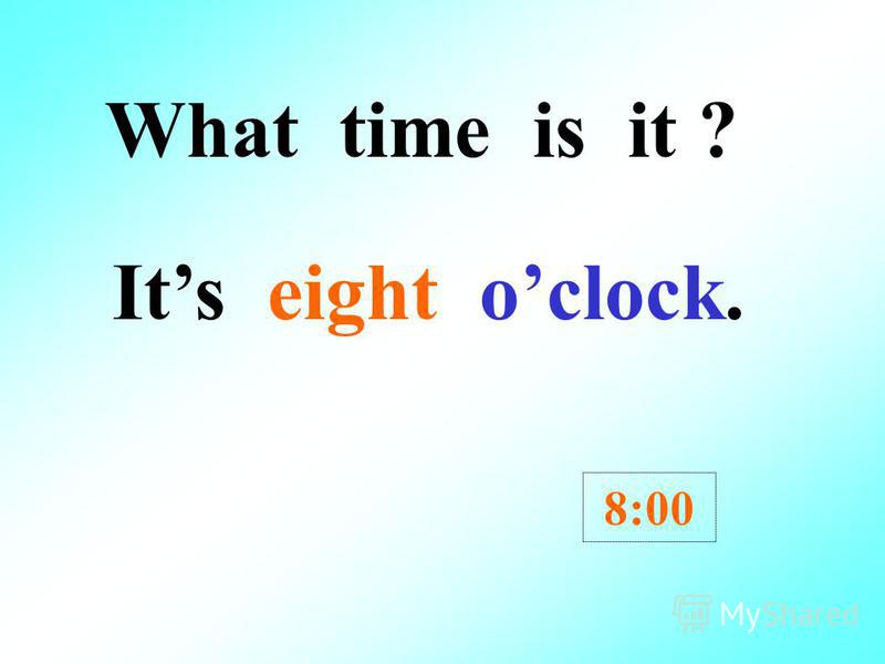 What time is it ? Its seven oclock. 7:00