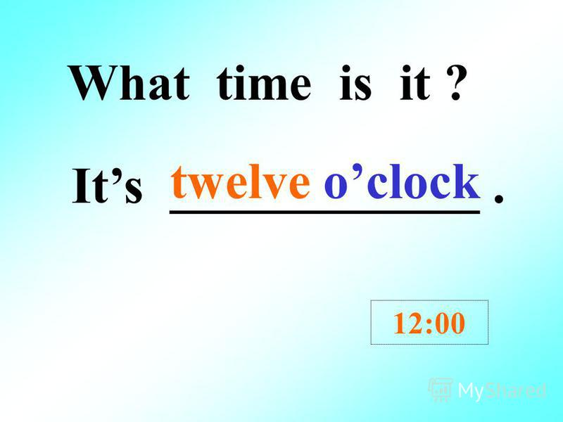 What time is it ? Its _____________. 11:00 eleven oclock