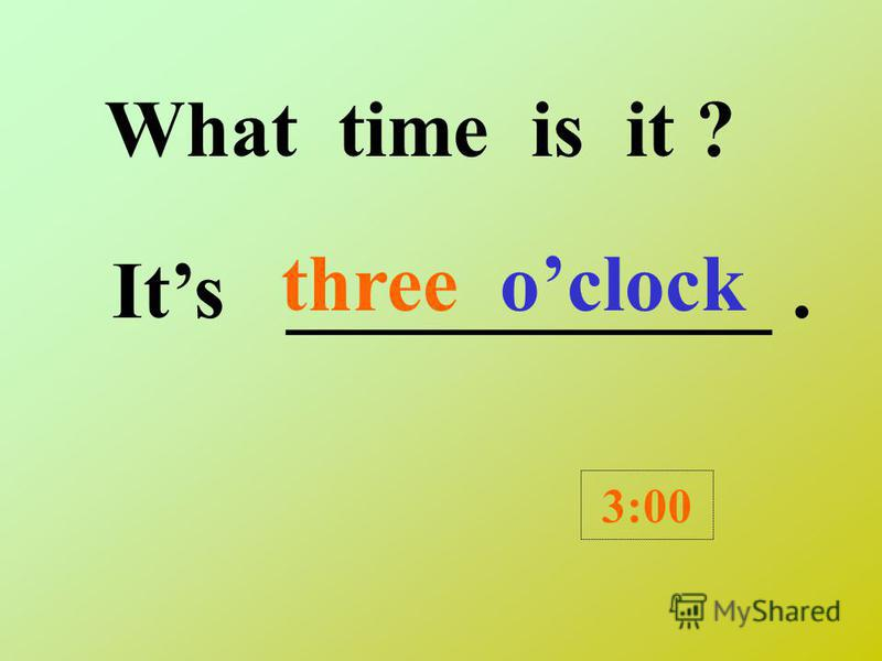What time is it ? Its ____________. 12:00 twelve oclock