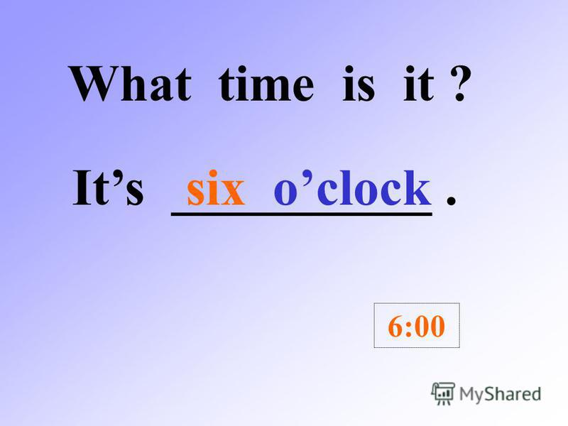 What time is it ? Its ____________. 3:00 three oclock