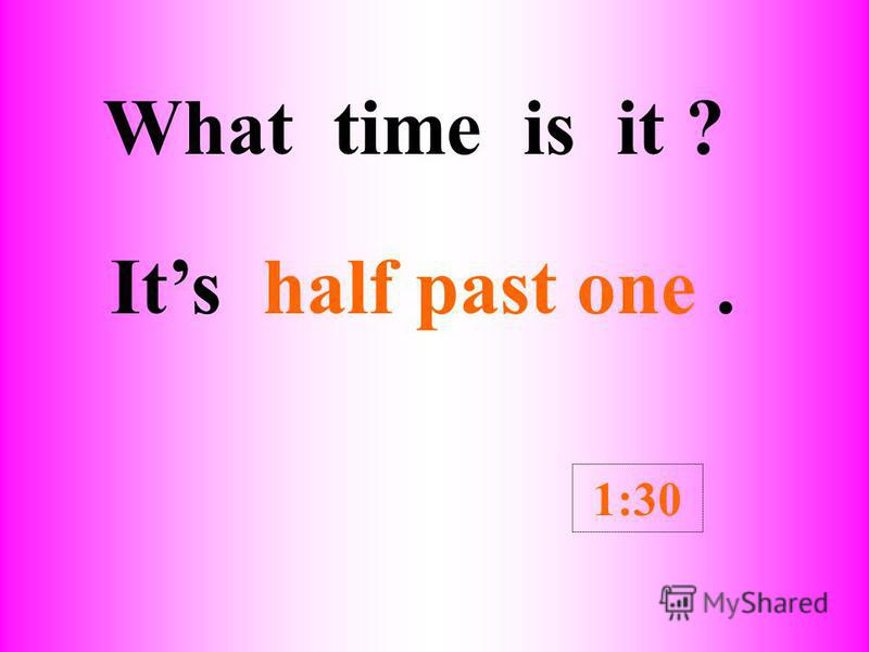 What time is it ? Its __________. 6:00 six oclock