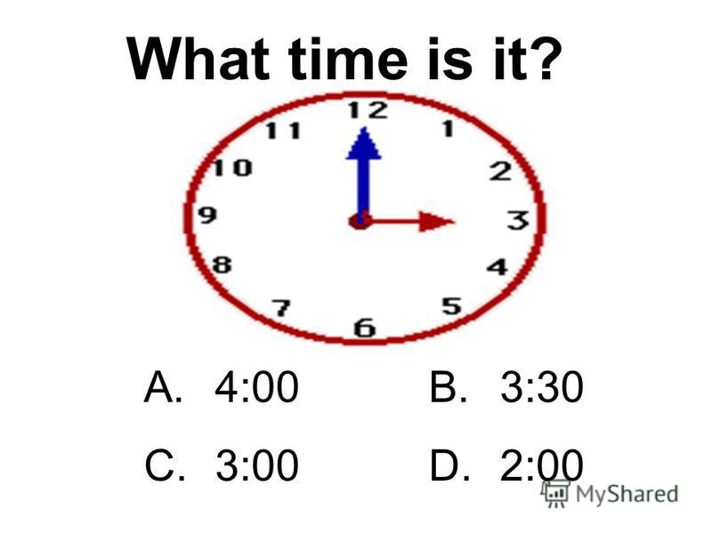 A.7:00B.12:00 C.8:00D.11:00 What time is it?