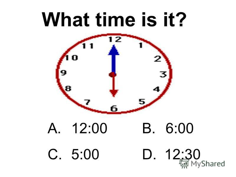 A.11:00B.12:00 C.10:00D.11:55 What time is it?