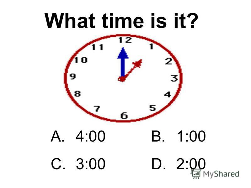 A.12:00B.6:00 C.5:00D. 12:30 What time is it?