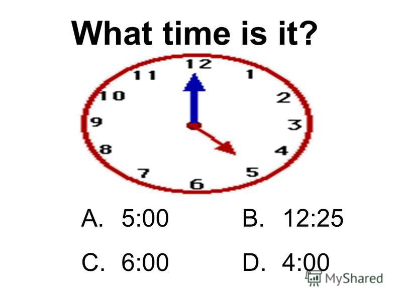 A.4:00B.1:00 C.3:00D.2:00 What time is it?