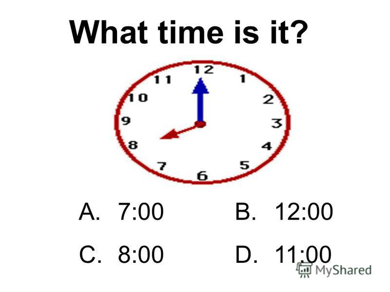 A.5:00B.12:25 C.6:00D.4:00 What time is it?