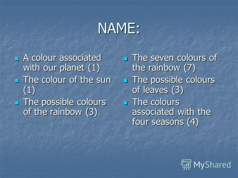 NAME: A colour associated with our planet (1) A colour associated with our planet (1) The colour of the sun (1) The colour of the sun (1) The possible colours of the rainbow (3) The possible colours of the rainbow (3) The seven colours of the rainbow