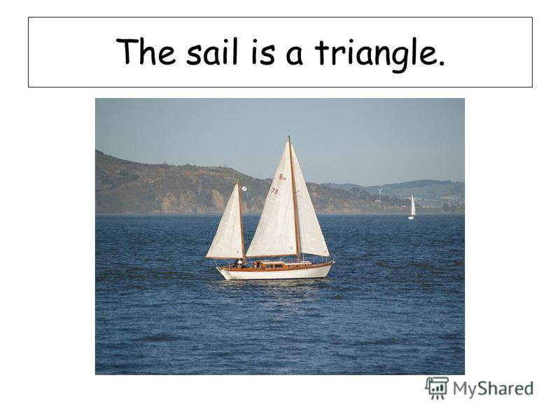 The sail is a triangle.