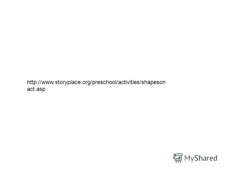 http://www.storyplace.org/preschool/activities/shapeson act.asp