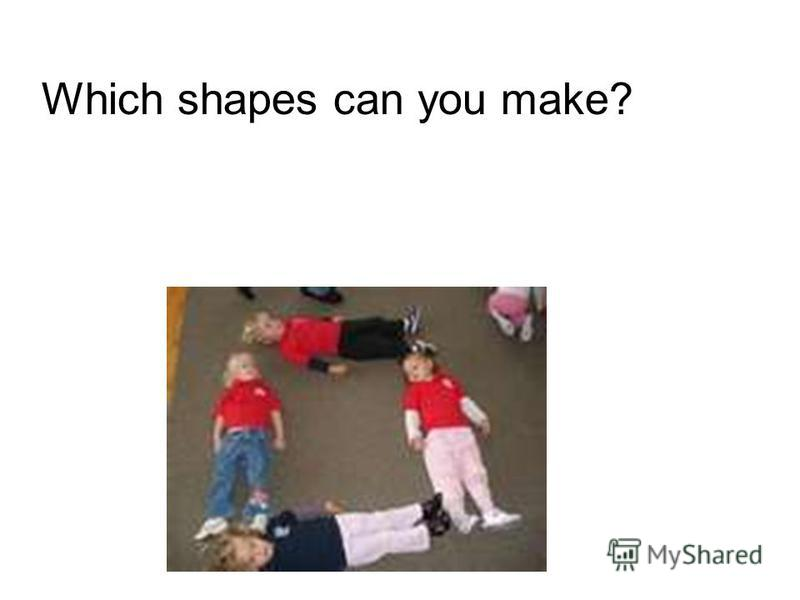 Which shapes can you make?