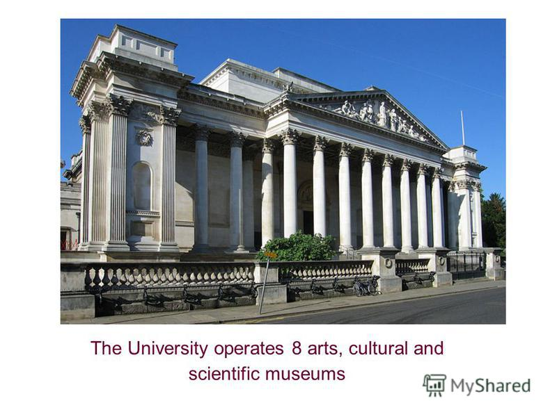 The University operates 8 arts, cultural and scientific museums