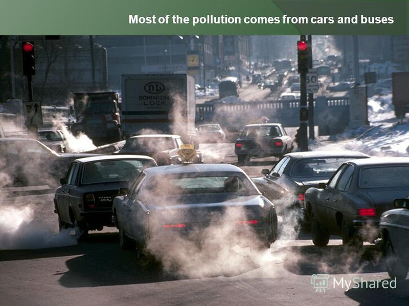 Most of the pollution comes from cars and buses