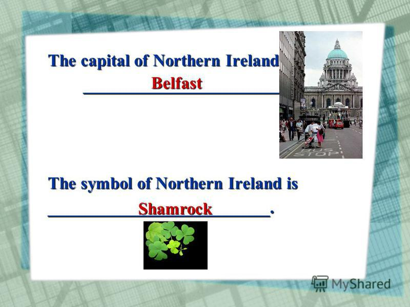 The capital of Northern Ireland is ___________________________. The symbol of Northern Ireland is __________________________. Belfast Shamrock