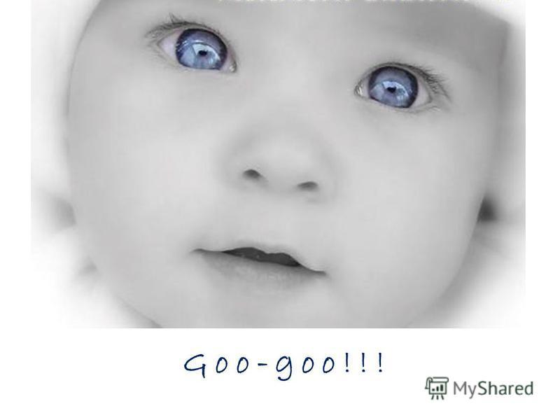 Goo-goo!!!