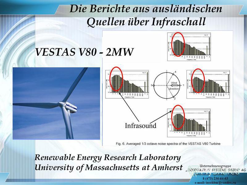 Die Berichte aus ausländischen Quellen über Infraschall VESTAS V80 - 2MW Renewable Energy Research Laboratory University of Massachusetts at Amherst Unternehmensgruppe INNOVATION SYSTEMS OKBM AG Innovation systems GMBH 8 (473) 236-64-63 e-mail: insok