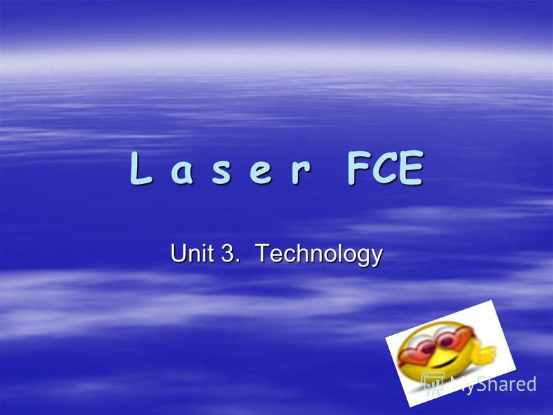 L a s e r FCE Unit 3. Technology