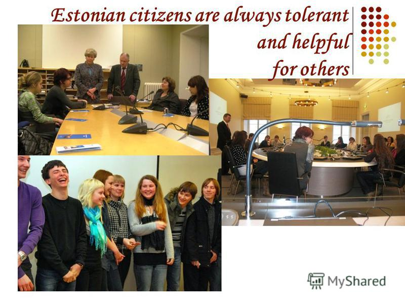 Estonian citizens are always tolerant and helpful for others