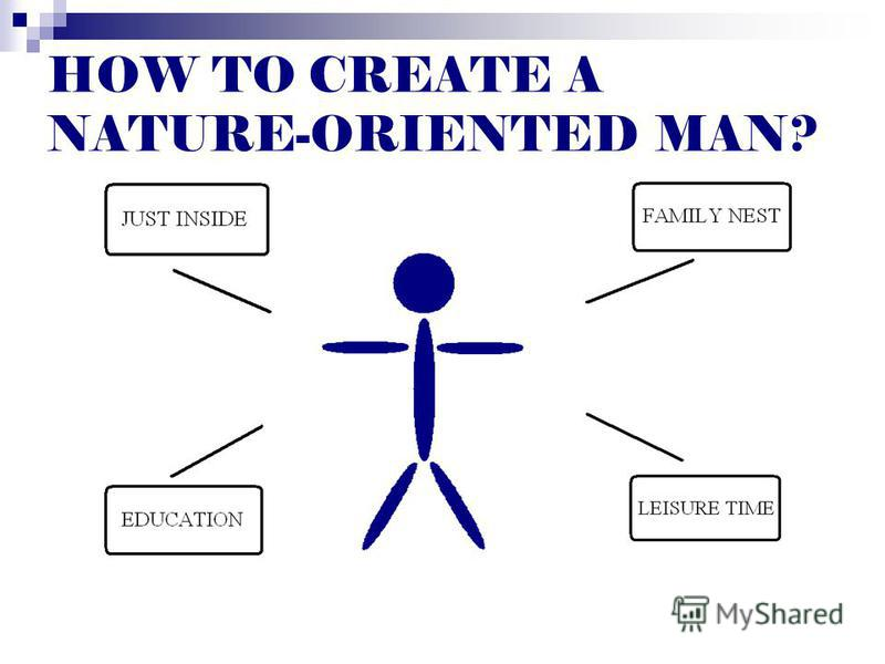 HOW TO CREATE A NATURE-ORIENTED MAN?