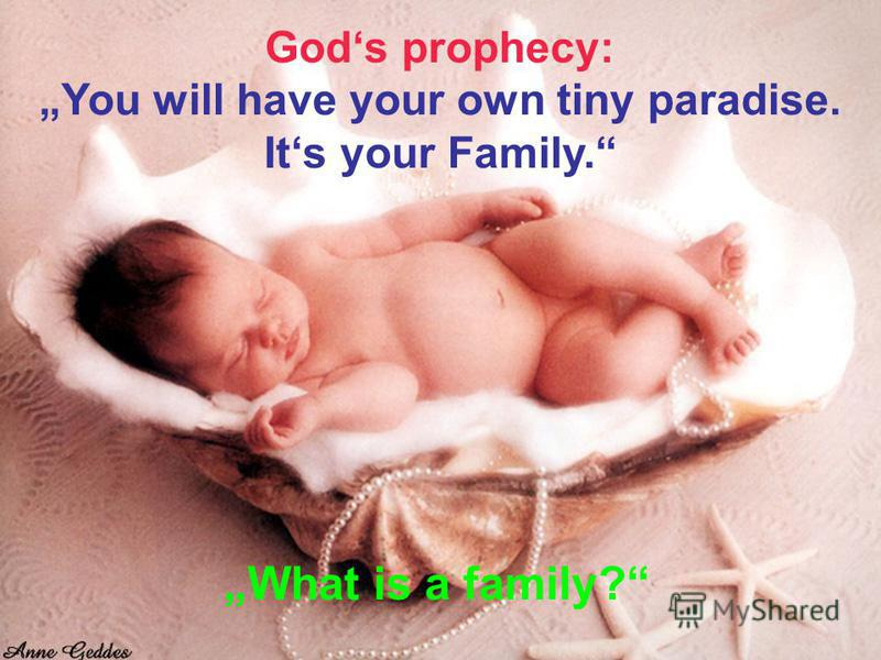 Gods prophecy: You will have your own tiny paradise. Its your Family. What is a family?
