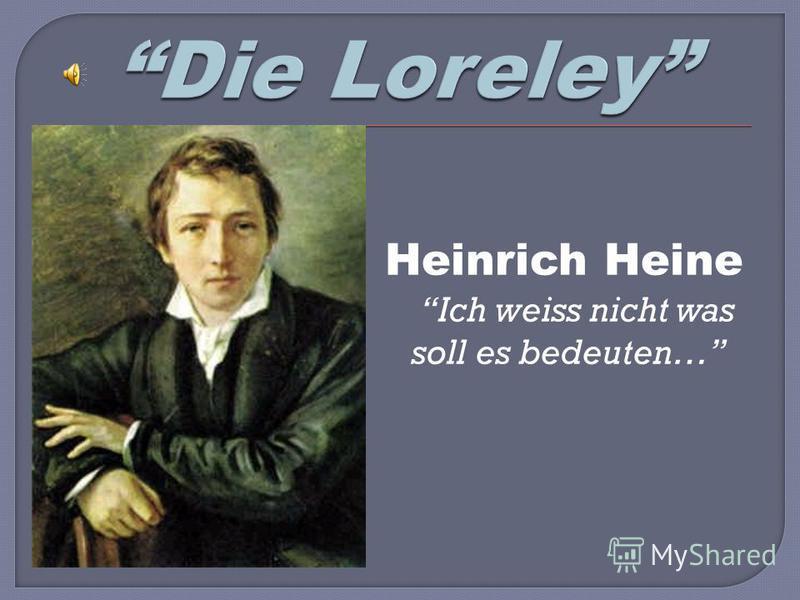Heinrich Heine Ich weiss nicht was soll es bedeuten…