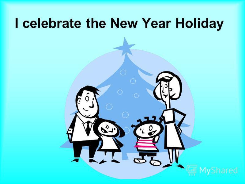 I celebrate the New Year Holiday