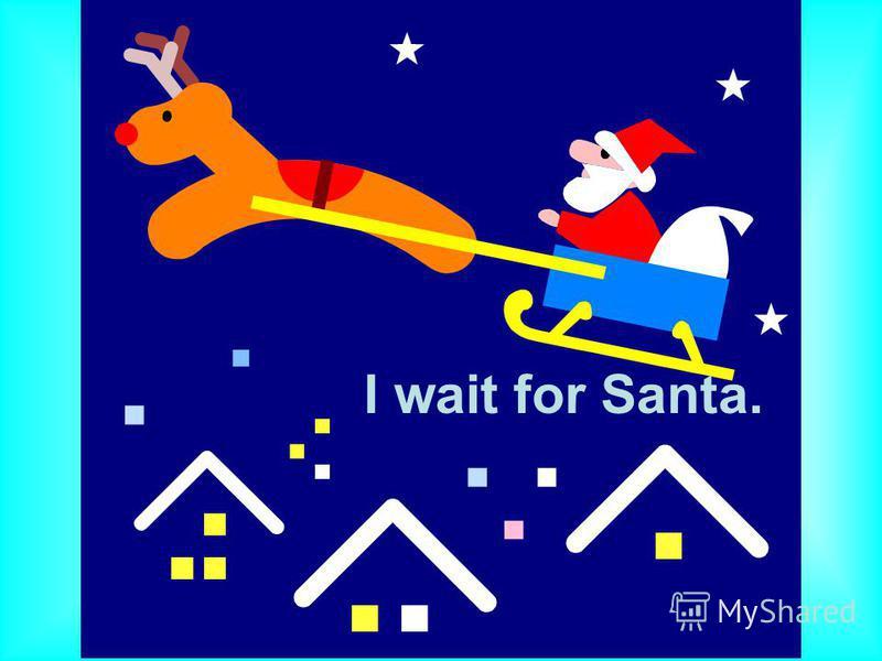 I wait for Santa.