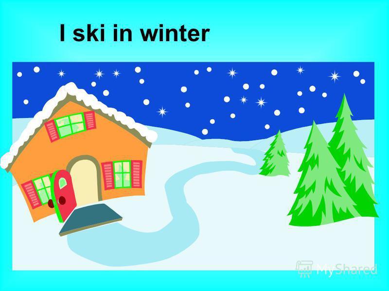 I ski in winter
