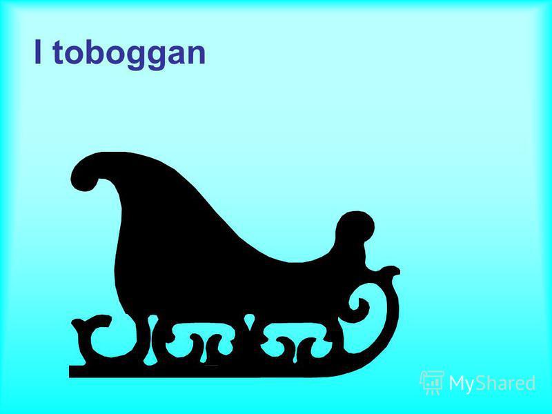 I toboggan