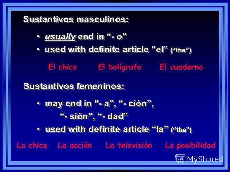 6 Los sustantivos: Noun: person, place, thing, idea En español, nouns have gender Sustantivos masculinos / Sustantivos femeninos Noun: person, place, thing, idea En español, nouns have gender Sustantivos masculinos / Sustantivos femeninos