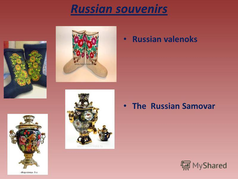 Russian souvenirs Russian valenoks The Russian Samovar
