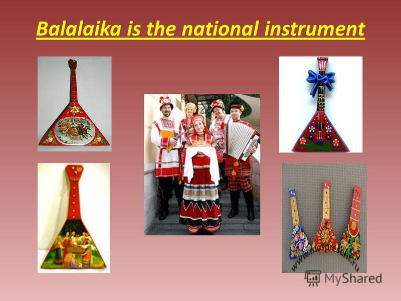 Balalaika is the national instrument