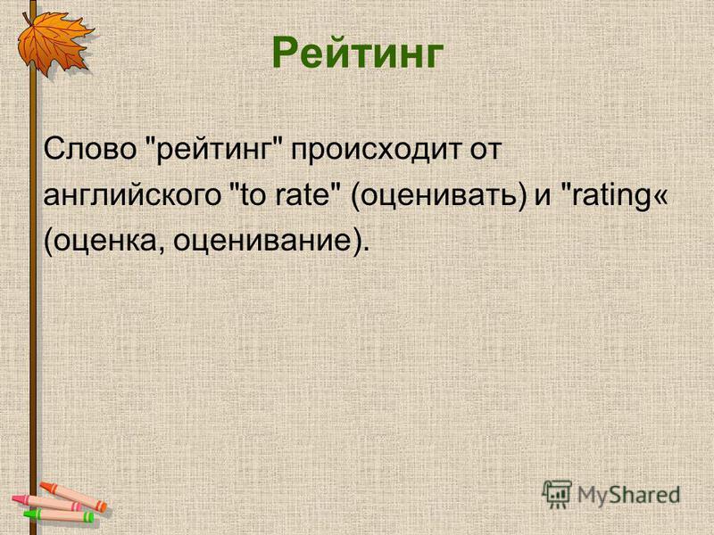 Рейтинг Слово рейтинг происходит от английского to rate (оценивать) и rating« (оценка, оценивание).