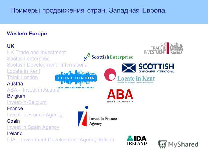 Western Europe UK UK Trade and Investment Scottish enterprise Scottish Development International Locate in Kent Think London Austria ABA – Invest in Austria Belgium Invest-in-Belgium France Invest-in-France Agency Spain Invest in Spain Agency Ireland