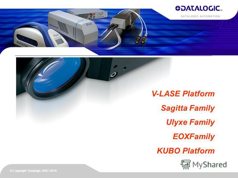 © Copyright Datalogic 2007-2010 V-LASE Platform Sagitta Family Ulyxe Family EOXFamily KUBO Platform