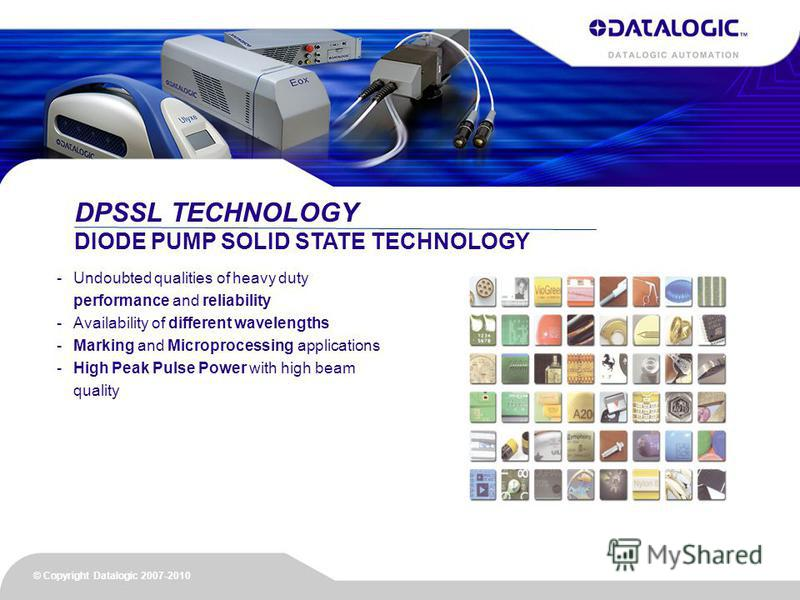-Undoubted qualities of heavy duty performance and reliability -Availability of different wavelengths -Marking and Microprocessing applications -High Peak Pulse Power with high beam quality DPSSL TECHNOLOGY DIODE PUMP SOLID STATE TECHNOLOGY