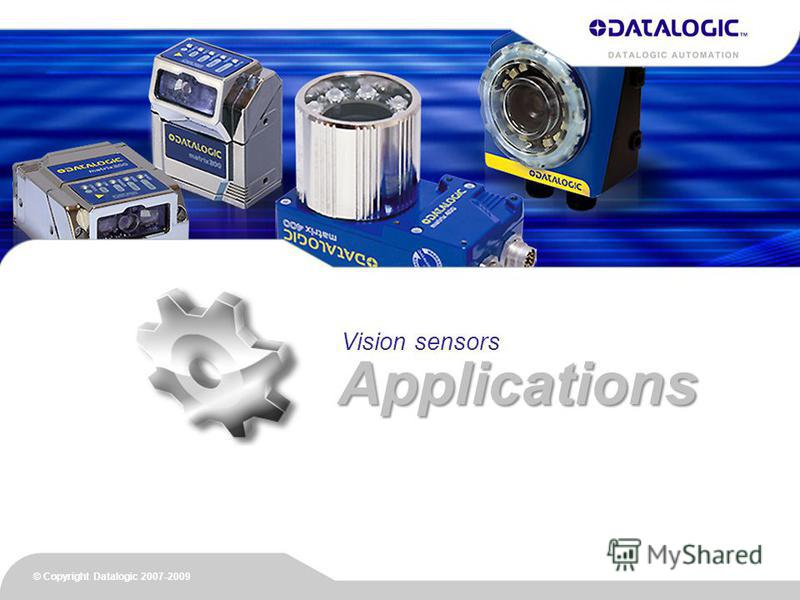 © Copyright Datalogic 2007-2010 Vision sensors © Copyright Datalogic 2007-2009 Applications
