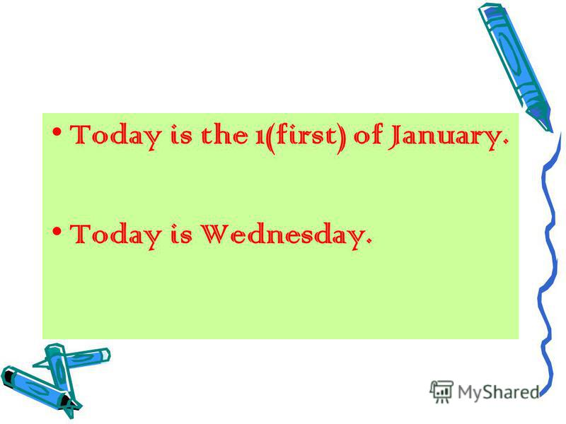Today is the 1(first) of January. Today is Wednesday.