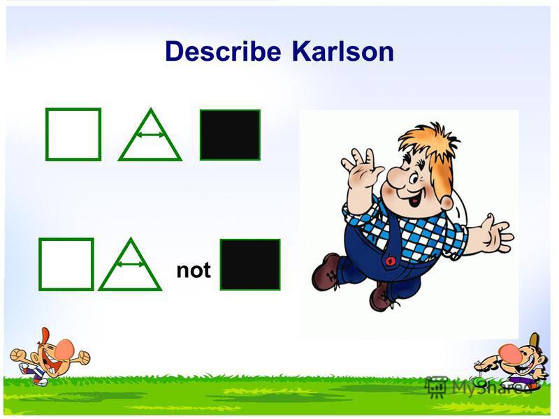 Describe Karlson not