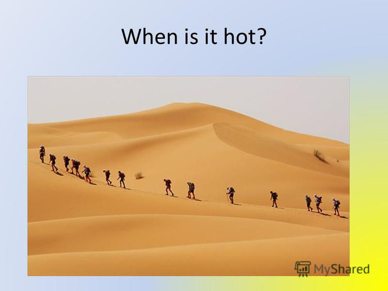 When is it hot?