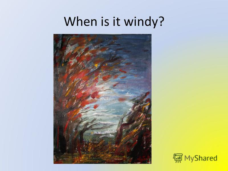 When is it windy?