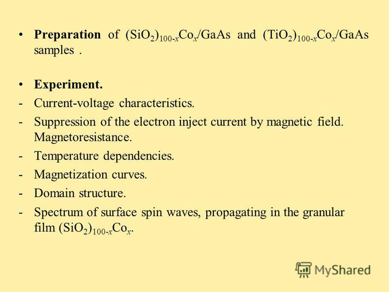 Preparation of (SiO 2 ) 100-x Co x /GaAs and (TiO 2 ) 100-x Co x /GaAs samples. Experiment. -Current-voltage characteristics. -Suppression of the electron inject current by magnetic field. Magnetoresistance. -Temperature dependencies. -Magnetization
