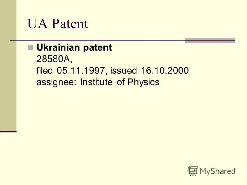 UA Patent Ukrainian patent 28580A, filed 05.11.1997, issued 16.10.2000 assignee: Institute of Physics