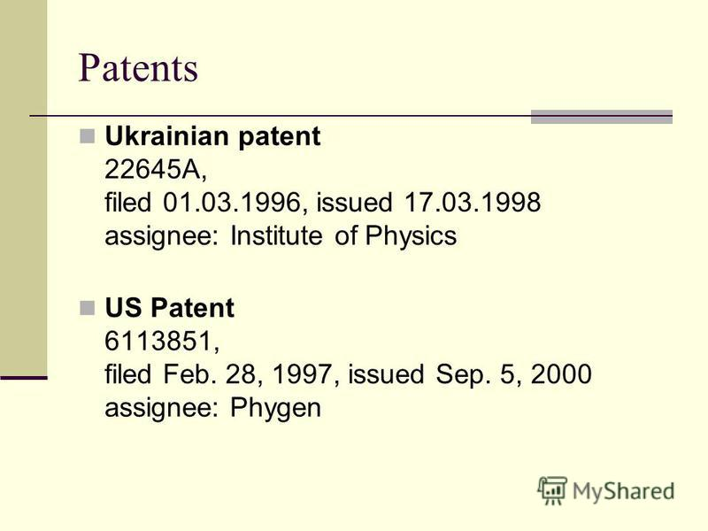 Patents Ukrainian patent 22645A, filed 01.03.1996, issued 17.03.1998 assignee: Institute of Physics US Patent 6113851, filed Feb. 28, 1997, issued Sep. 5, 2000 assignee: Phygen